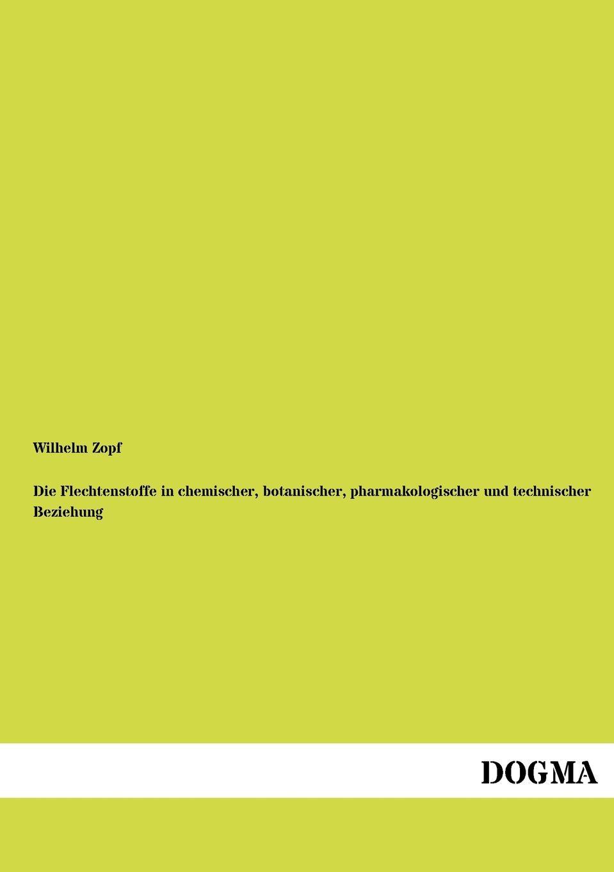 Wilhelm Zopf Die Flechtenstoffe in chemischer, botanischer, pharmakologischer und technischer Beziehung guntram franz ferstl die vier elemente und ihre heilsame quintessenz