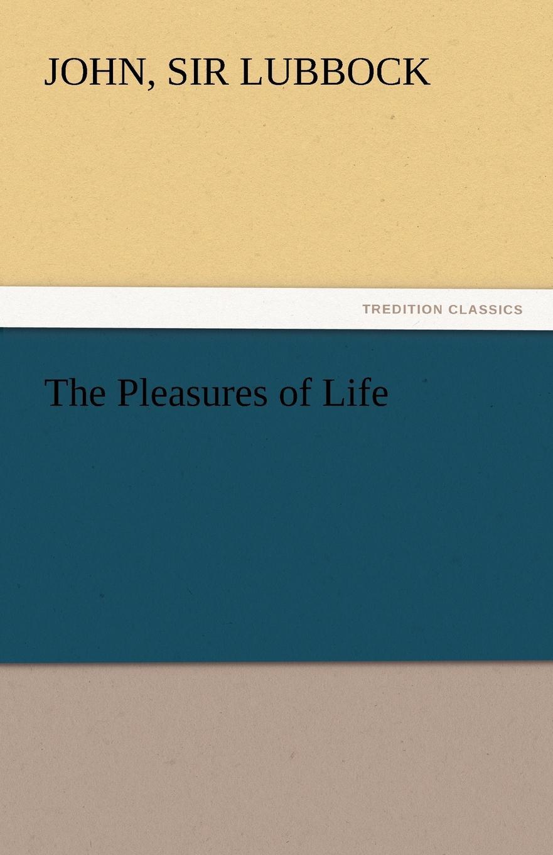 John Sir Lubbock The Pleasures of Life john lubbock the pleasures of life