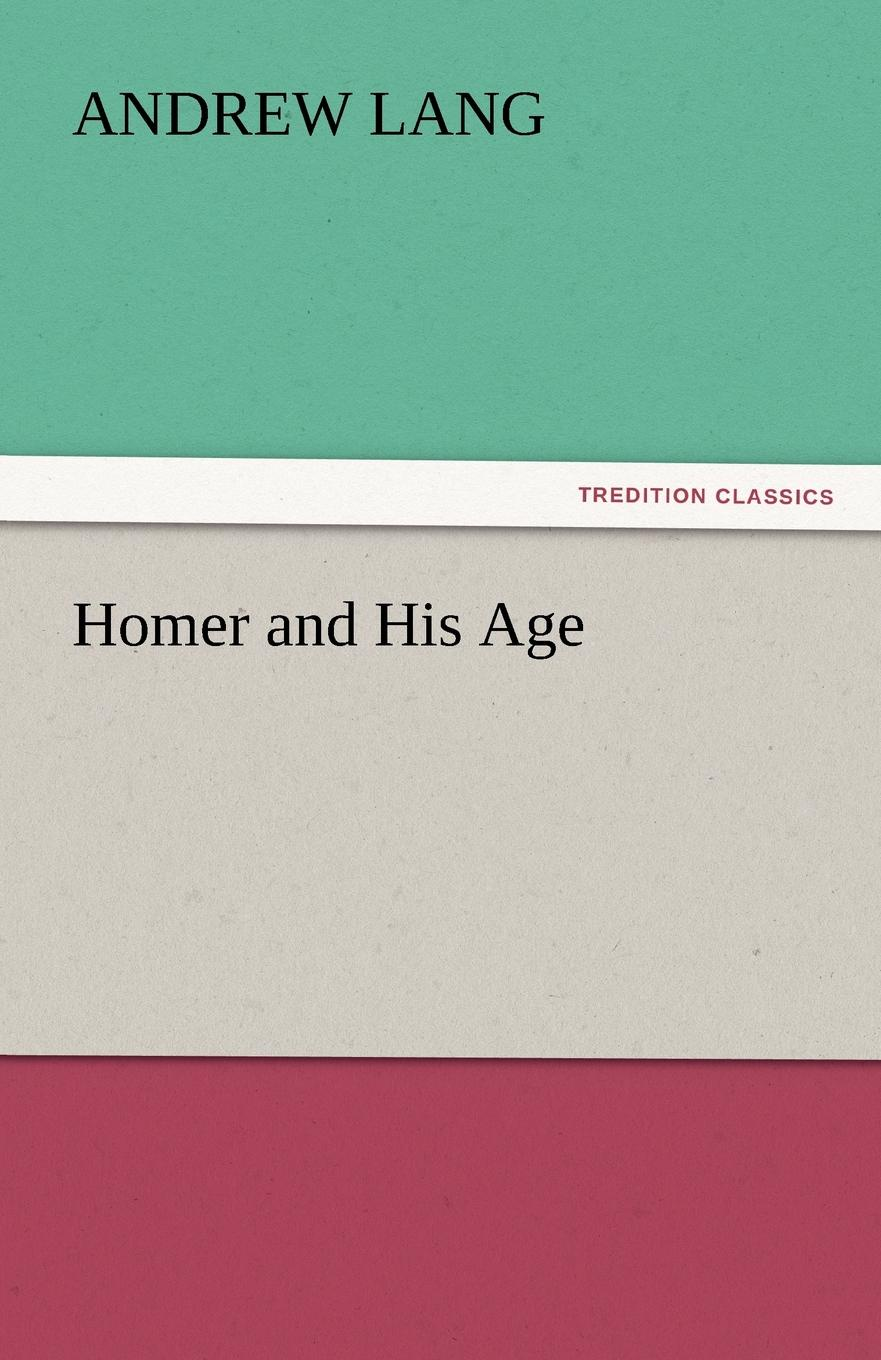 Andrew Lang Homer and His Age
