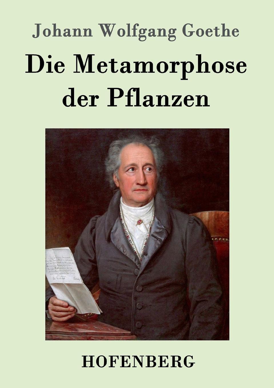 Johann Wolfgang Goethe Die Metamorphose der Pflanzen johann wolfgang von goethe karl friedrich zelter arthur duke coleridge goethe s letters to zelter