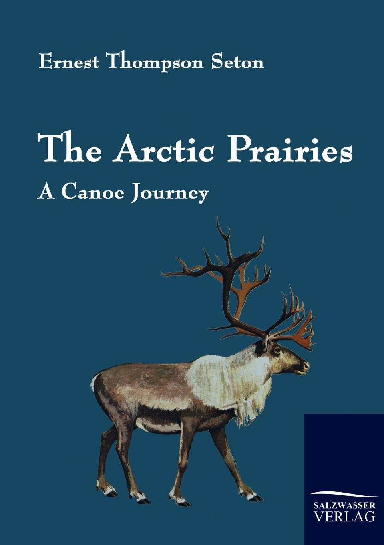 Ernest Thompson Seton The Arctic Prairies ernest seton thompson the biography of a grizzly