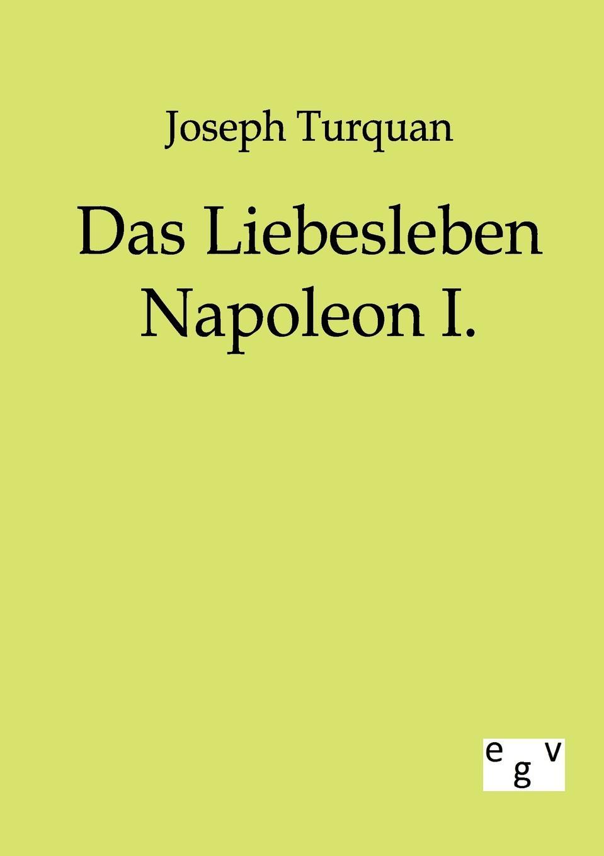 Joseph Turquan Das Liebesleben Napoleon I. turquan joseph l imperatrice josephine