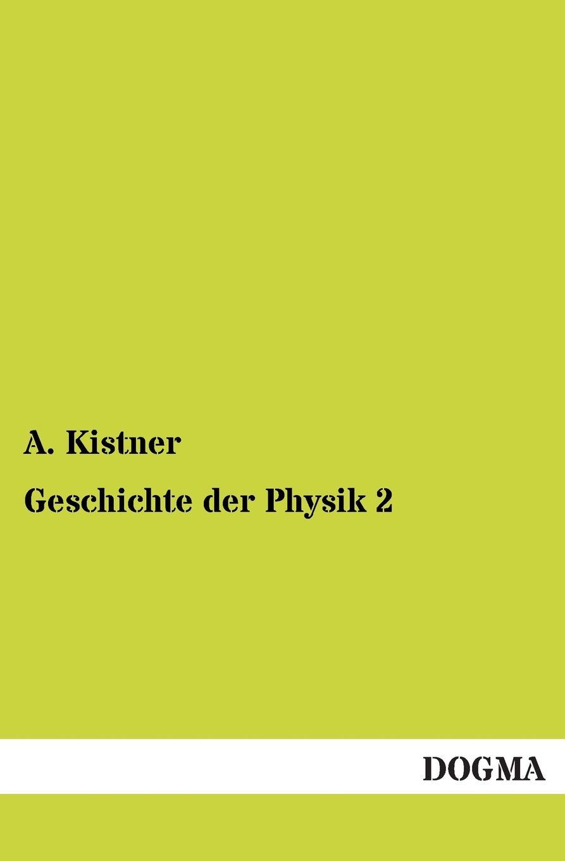 A. Kistner Geschichte Der Physik 2 franz schnabel geschichte der neuesten zeit von der franzosischen revolution bis zur gegenwart