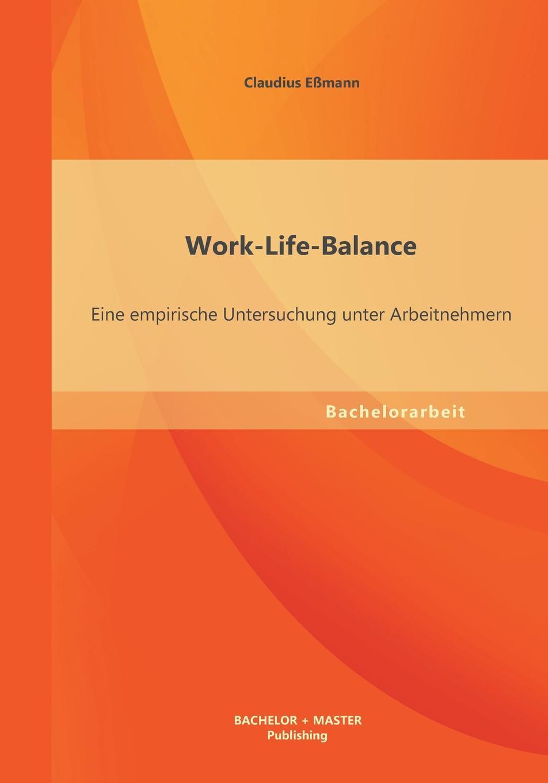 Work-Life-Balance. Eine Empirische Untersuchung Unter Arbeitnehmern Im Rahmen dieser Arbeit wurde eine Befragung zum Thema...
