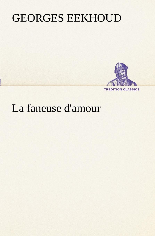 Georges Eekhoud La faneuse d.amour georges eekhoud la faneuse d amour