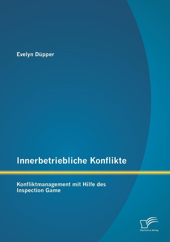 Innerbetriebliche Konflikte. Konfliktmanagement mit Hilfe des Inspection Game Konflikte in Unternehmen existieren in vielen Bereichen und...