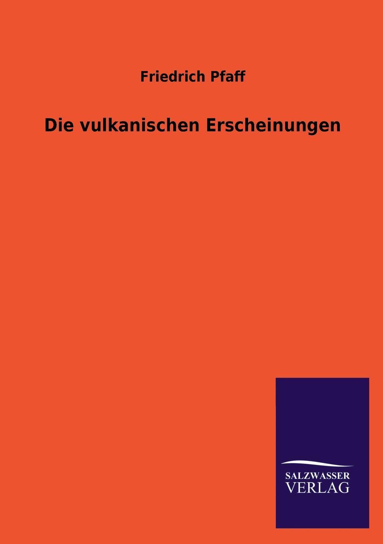 Friedrich Pfaff Die vulkanischen Erscheinungen