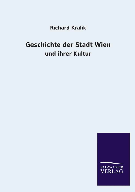 Richard Kralik Geschichte der Stadt Wien verein für geschichte der stadt wien berichte und mittheilungen des altertums vereines zu wien 1892 vol 28 classic reprint