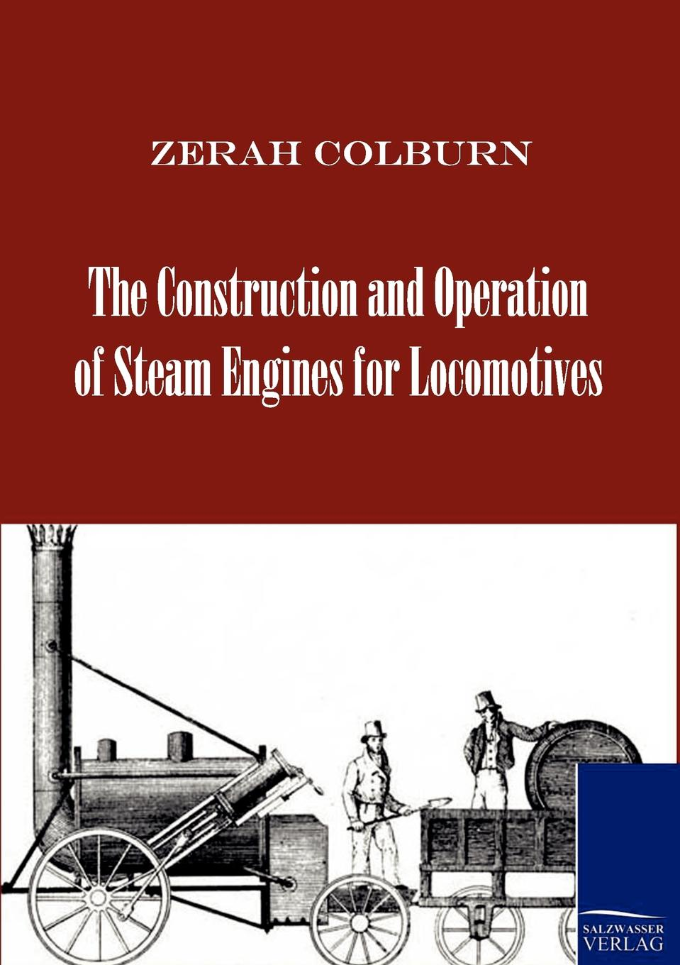 Zerah Colburn The Construction and Operation of Steam Engines for Locomotives