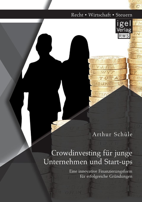 Arthur Schüle Crowdinvesting fur junge Unternehmen und Start-ups. Eine innovative Finanzierungsform fur erfolgreiche Grundungen alexander schwaier turbo index zertifikate als alternative spekulationsinstrumente zu traditionellen hebelprodukten fur privatanleger in deutschland