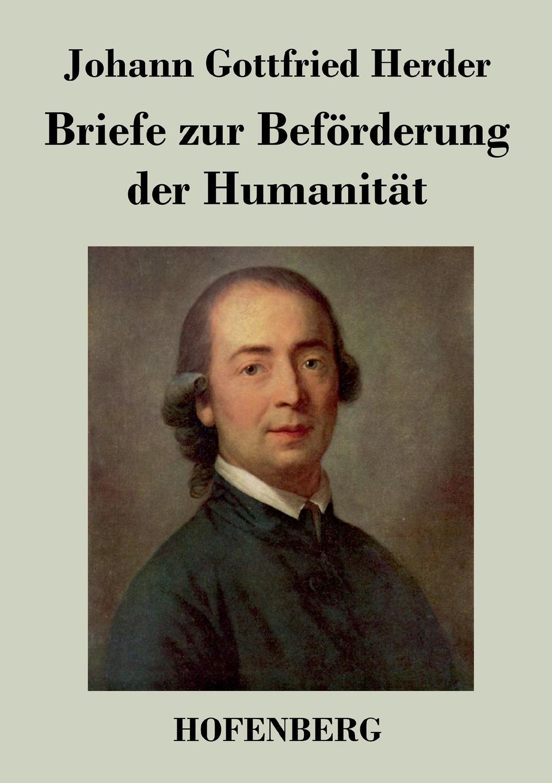 Johann Gottfried Herder Briefe zur Beforderung der Humanitat johann jakob dusch moralische briefe zur bildung des herzens t 1