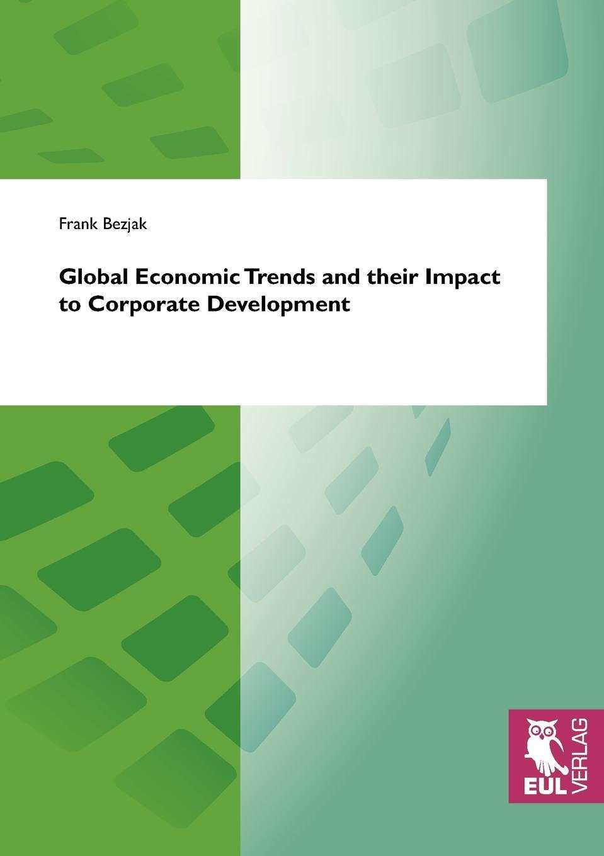 Frank Bezjak Global Economic Trends and their Impact to Corporate Development недорго, оригинальная цена
