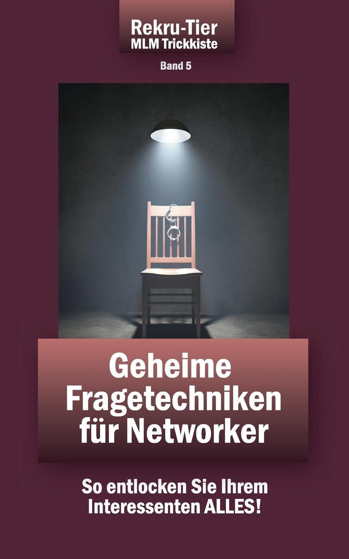 Tobias Schlosser REKRU-TIER MLM Trickkiste Band 5. Geheime Fragetechniken fur Networker ein tier fur dich
