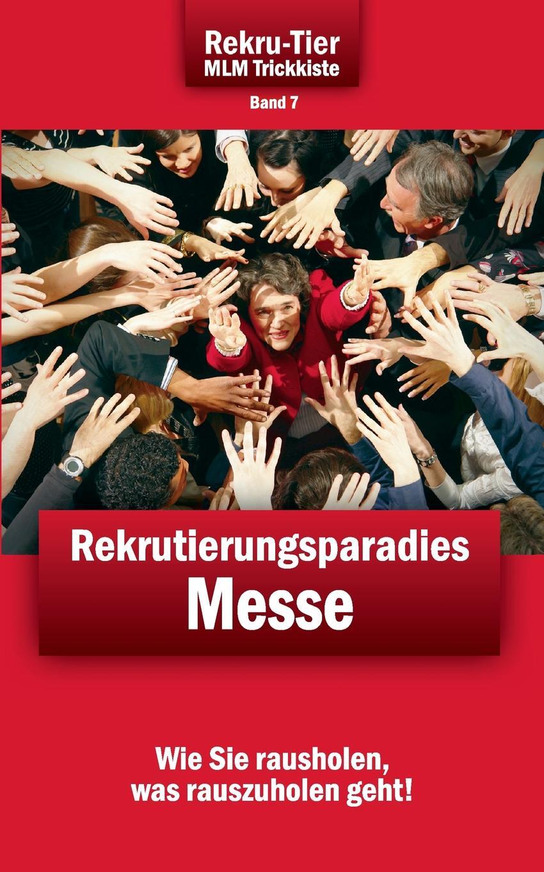 Tobias Schlosser REKRU-TIER MLM Trickkiste Band 7. Rekrutierungsparadies Messe alice meyer wie man frauenbrüste richtig streichelt praxis tipps und geheimnisse