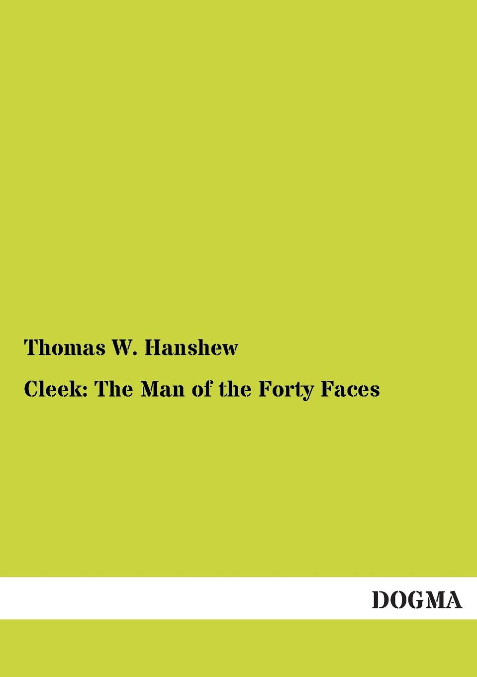 Thomas W. Hanshew Cleek. The Man of the Forty Faces the master of shilden