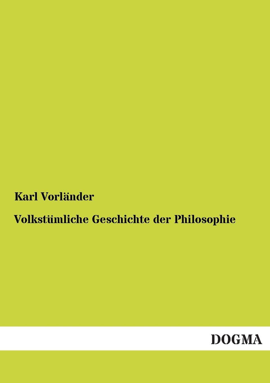 Karl Vorlander Volkstumliche Geschichte Der Philosophie ist systematische philosophie moglich