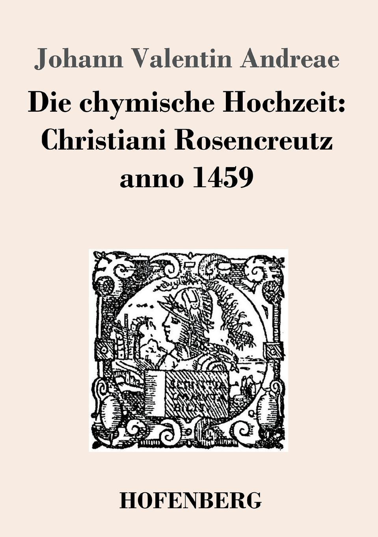 Фото - Johann Valentin Andreae Die chymische Hochzeit. Christiani Rosencreutz anno 1459 johann gutjahr johann valentin andreas christianopolis traumspiel oder reale zielvorgabe