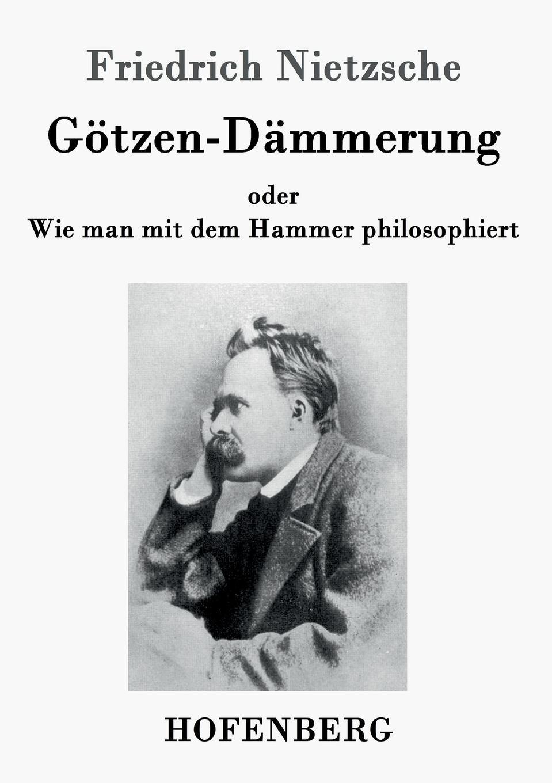 Friedrich Nietzsche Gotzen-Dammerung friedrich nietzsche uber die zukunft unserer bildungs anstalten