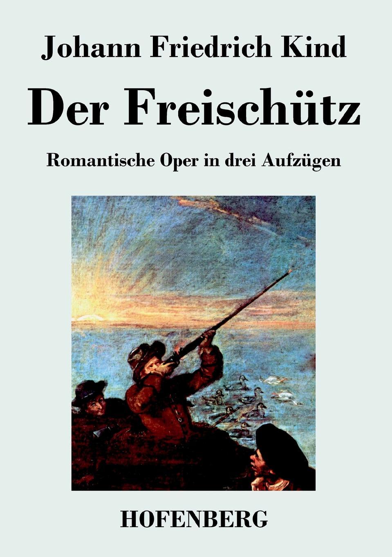 Johann Friedrich Kind Der Freischutz j raff capriccietto uber motive aus der oper der freischutz op 35