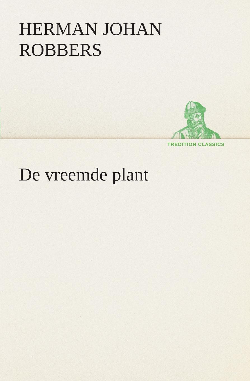 Herman Johan Robbers De vreemde plant herman johan aloysius maria schaepman de wachter volume 4