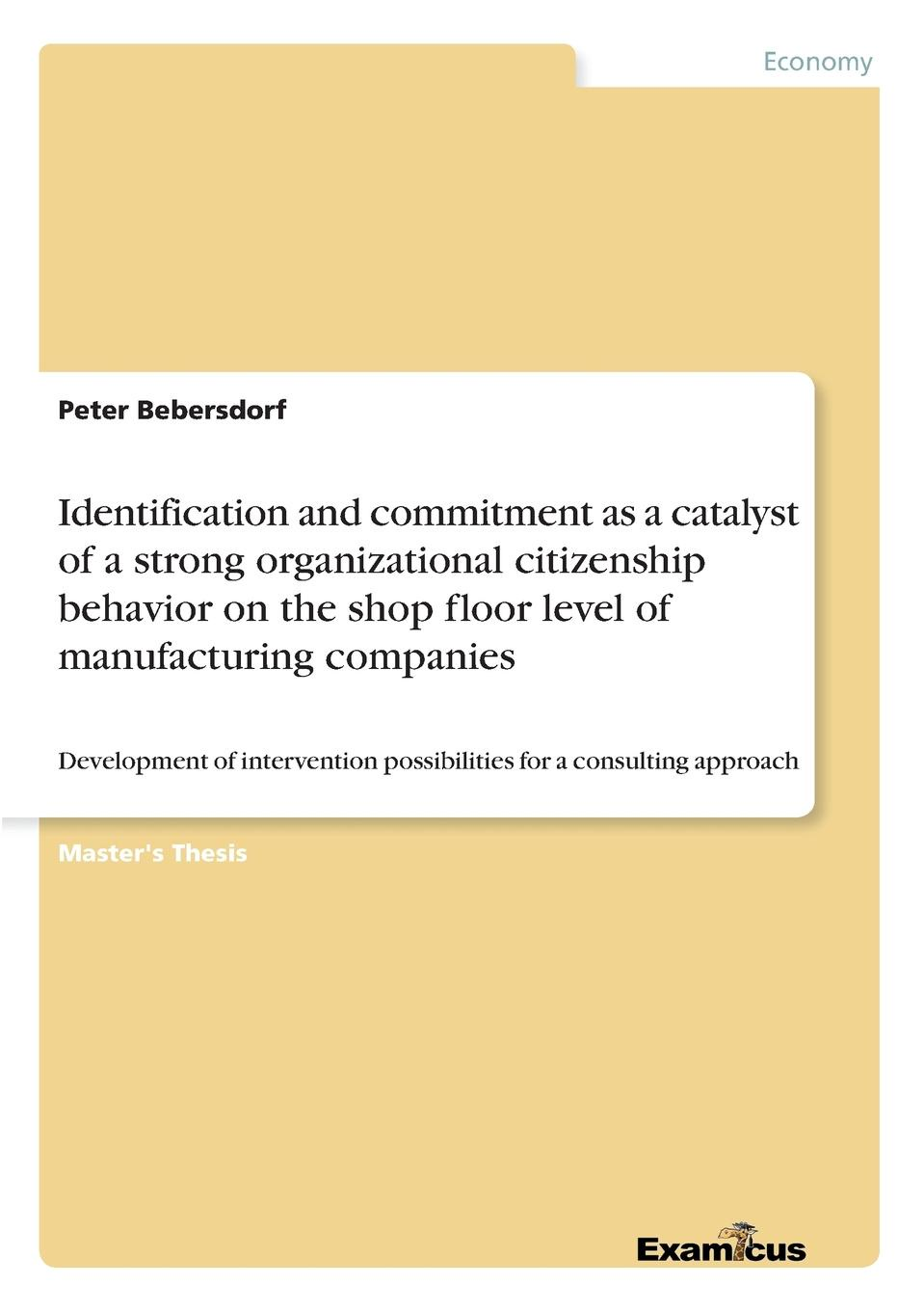 Peter Bebersdorf Identification and commitment as a catalyst of a strong organizational citizenship behavior on the shop floor level of manufacturing companies цена