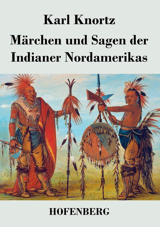 Karl Knortz Marchen und Sagen der Indianer Nordamerikas karl smalian lehrstoff der untertertia