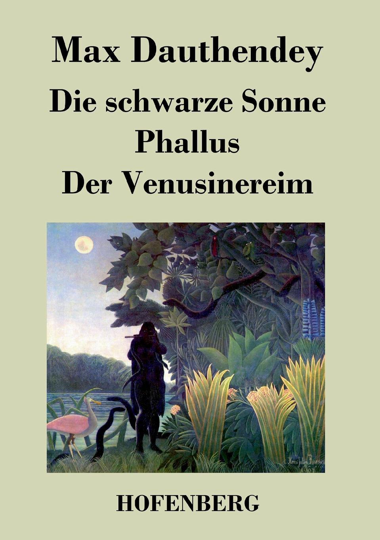 Max Dauthendey Die schwarze Sonne / Phallus / Der Venusinereim karl may der schwarze mustang