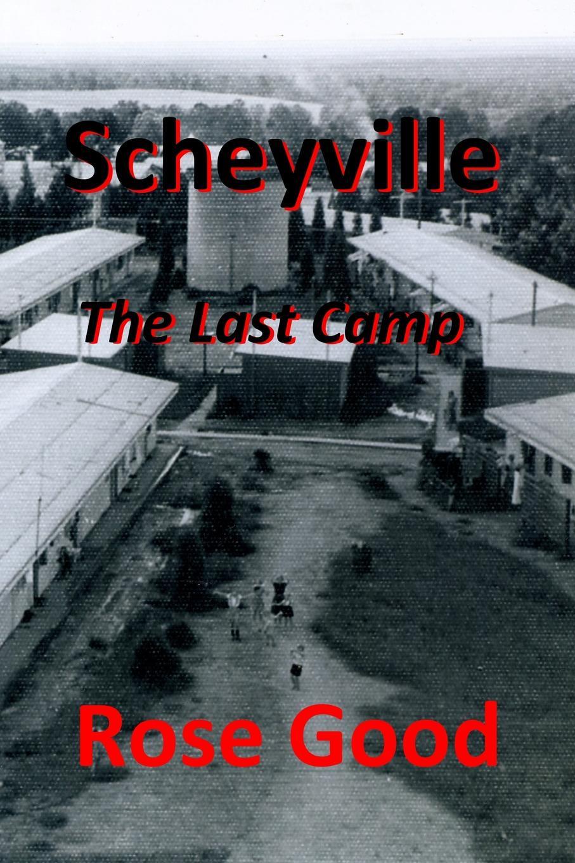 Rose Good Scheyville - The Last Camp цена