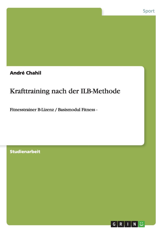 André Chahil Krafttraining nach der ILB-Methode eva maria diedrich trainingssteuerung trainingsplanung im krafttraining nach der ilb methode