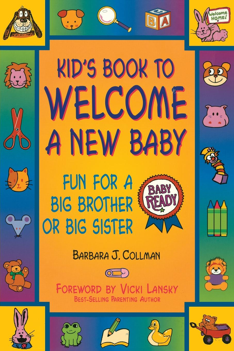 Barbara J. Collman, Vicki Lansky Kid.s Book to Welcome a New Baby. Fun Things to Do and Learn for a Big Brother or Sister grow and develop our baby encyclopedia of the first year russian edition book for new parents