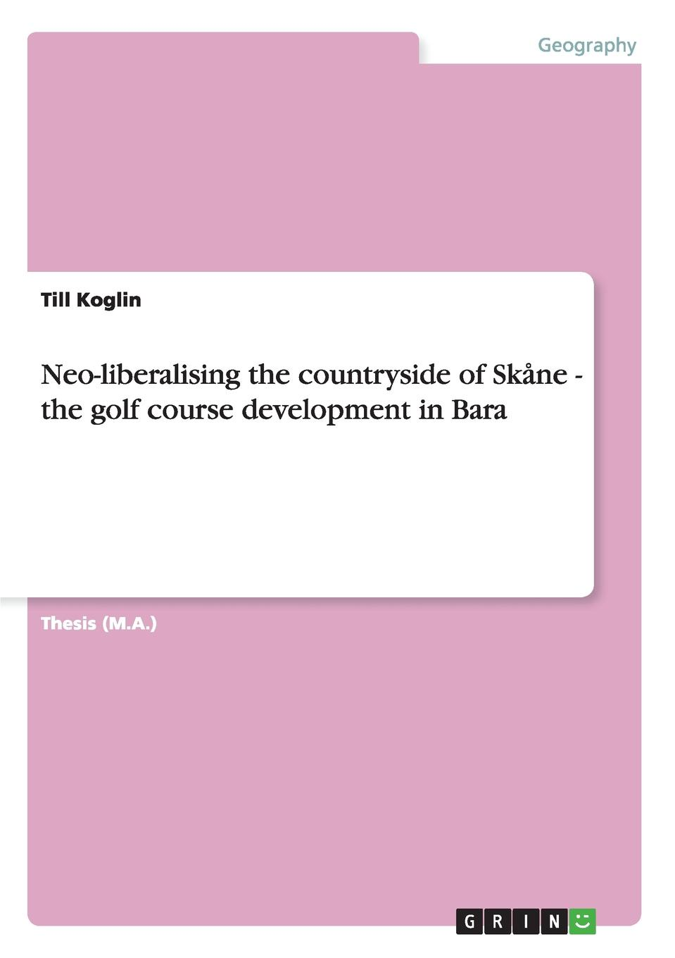 Till Koglin Neo-liberalising the countryside of Skane - the golf course development in Bara development banks in rural social change