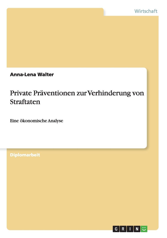 Private Praventionen zur Verhinderung von Straftaten Diplomarbeit aus dem Jahr 2010 im Fachbereich BWL - Recht Note:...