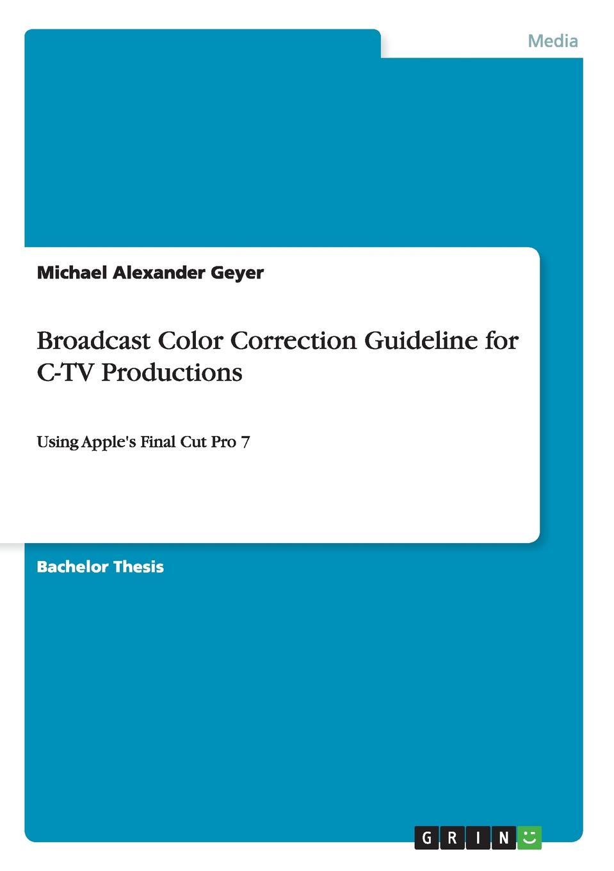 Michael Alexander Geyer Broadcast Color Correction Guideline for C-TV Productions mini m8s pro c tv box