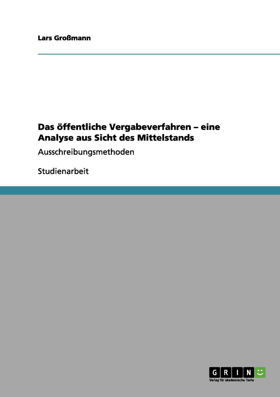 Lars Großmann Das offentliche Vergabeverfahren - eine Analyse aus Sicht des Mittelstands недорого