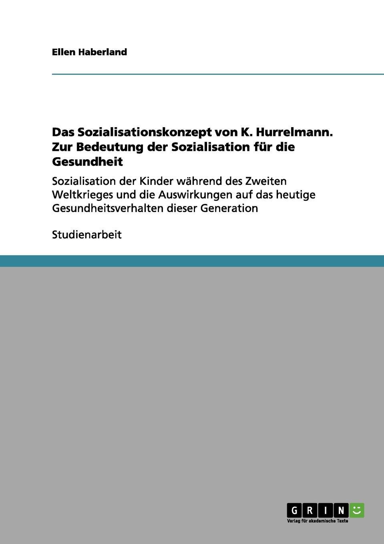 Ellen Haberland Das Sozialisationskonzept von K. Hurrelmann. Zur Bedeutung der Sozialisation fur die Gesundheit lexikon der gesundheit