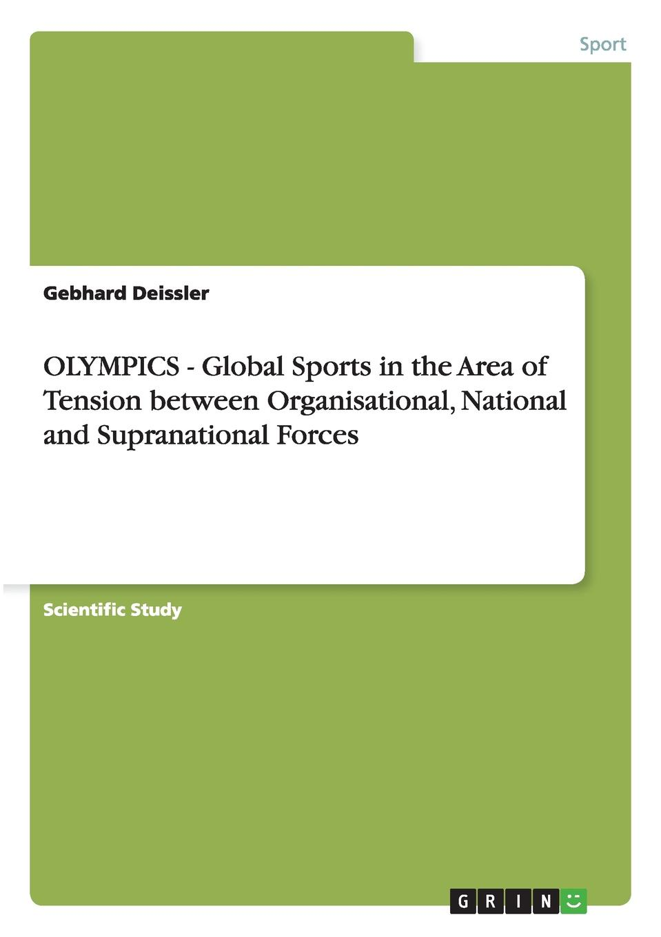 Gebhard Deissler OLYMPICS - Global Sports in the Area of Tension between Organisational, National and Supranational Forces global marketing management page 9