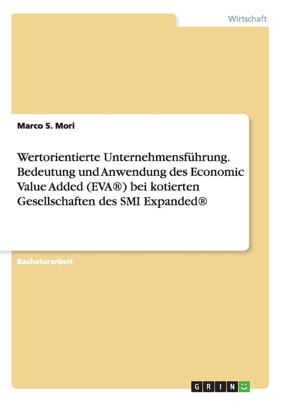 Marco S. Mori Wertorientierte Unternehmensfuhrung. Bedeutung Und Anwendung Des Economic Value Added (Eva(r)) Bei Kotierten Gesellschaften Des SMI Expanded(r) economic value added eva
