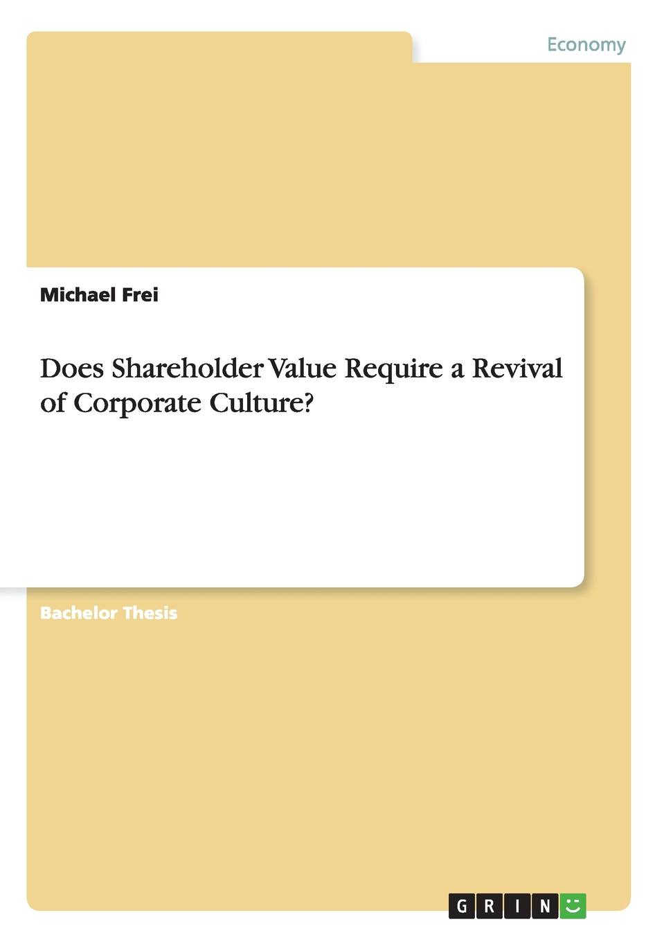 Michael Frei Does Shareholder Value Require a Revival of Corporate Culture. v jones rory the executive guide to boosting cash flow and shareholder value the profit pool approach
