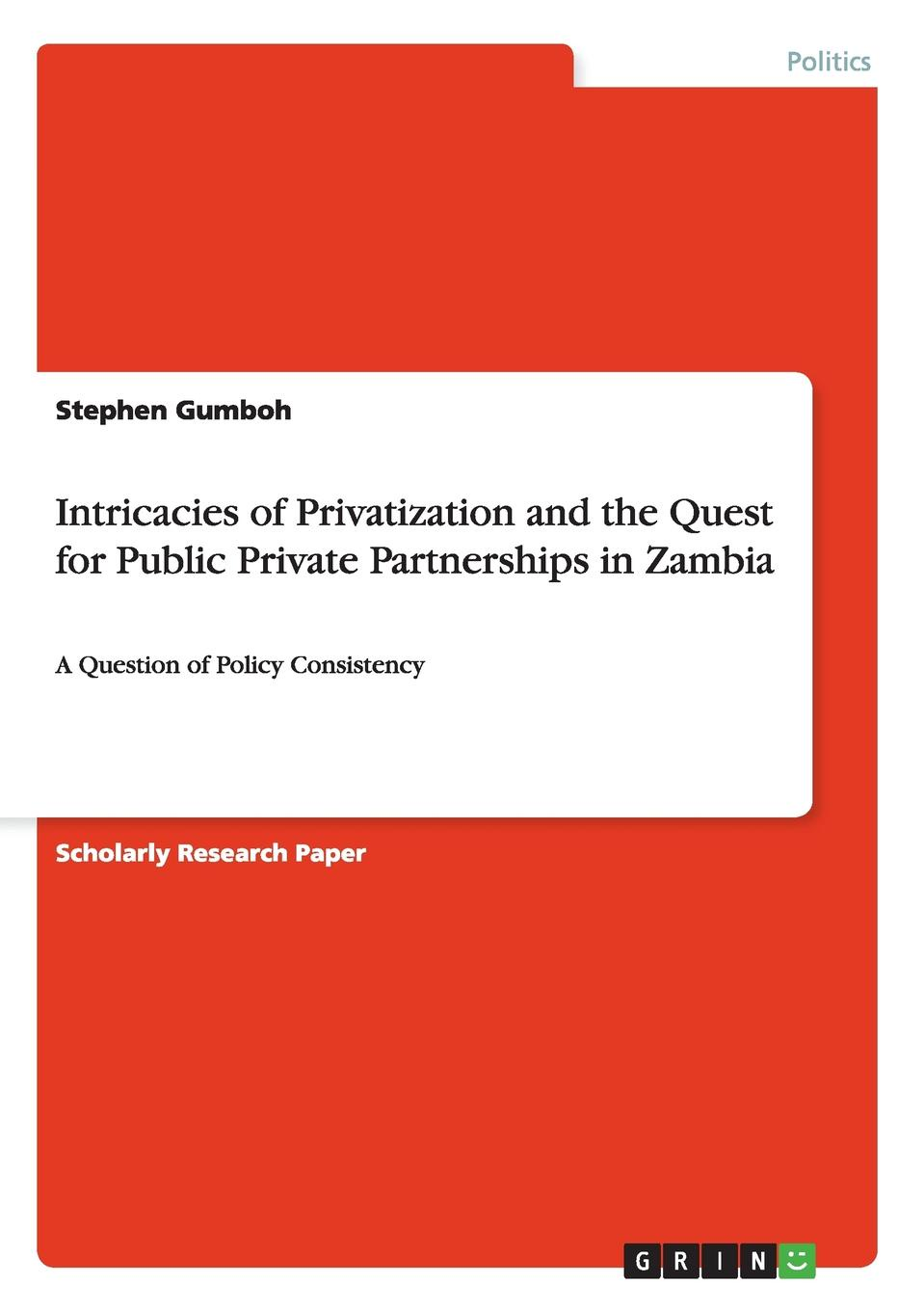Stephen Gumboh Intricacies of Privatization and the Quest for Public Private Partnerships in Zambia stephen gumboh decentralization policy implementation in zambia