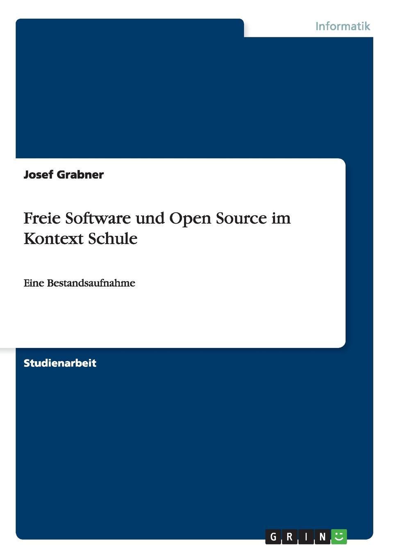 Josef Grabner Freie Software und Open Source im Kontext Schule maliy dmitriy kulikova tat yana vliyanie komp yuternykh igr na shkol nuyu uspevaemost
