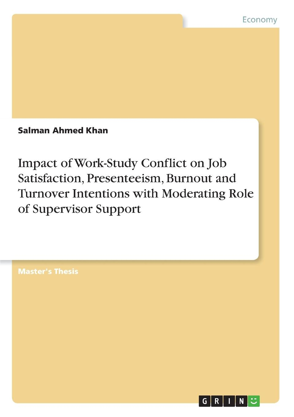 Salman Ahmed Khan Impact of Work-Study Conflict on Job Satisfaction, Presenteeism, Burnout and Turnover Intentions with Moderating Role of Supervisor Support the relationship between communication satisfaction and teamworking