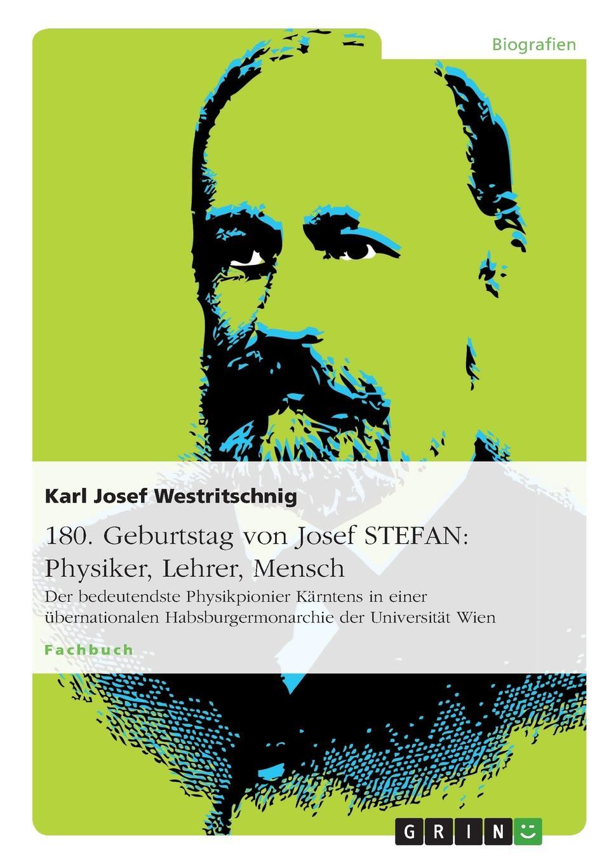 Karl Josef Westritschnig 180. Geburtstag von Josef STEFAN. Physiker, Lehrer, Mensch martin pohl physik für alle