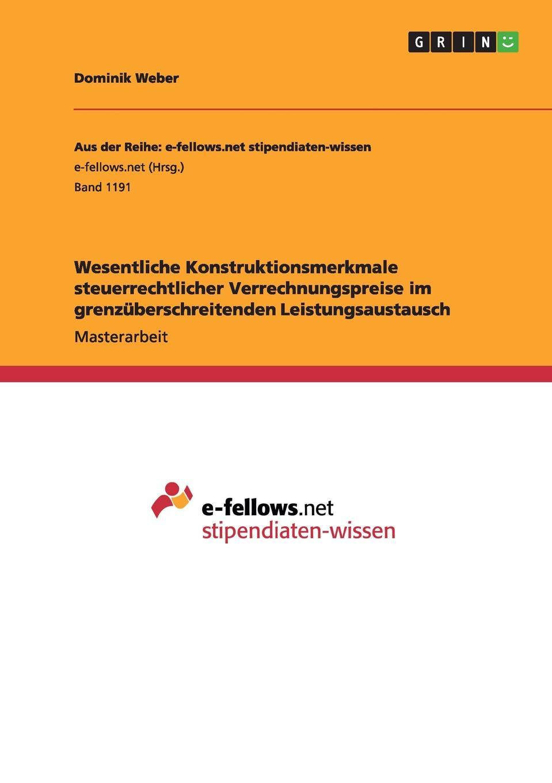 Wesentliche Konstruktionsmerkmale steuerrechtlicher Verrechnungspreise im grenzuberschreitenden Leistungsaustausch Masterarbeit aus dem Jahr 2014 im Fachbereich BWL - Rechnungswesen...