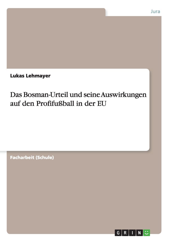 Lukas Lehmayer Das Bosman-Urteil und seine Auswirkungen auf den Profifussball in der EU das urteil