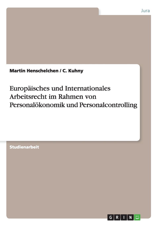 Martin Henschelchen, C. Kuhny Europaisches und Internationales Arbeitsrecht im Rahmen von Personalokonomik und Personalcontrolling