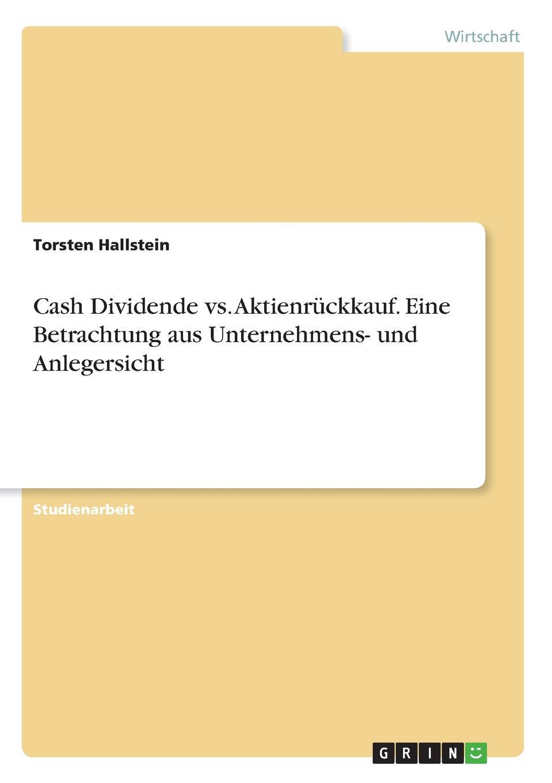 Cash Dividende vs. Aktienruckkauf. Eine Betrachtung aus Unternehmens- und Anlegersicht Studienarbeit aus dem Jahr 2018 im Fachbereich BWL Investition...