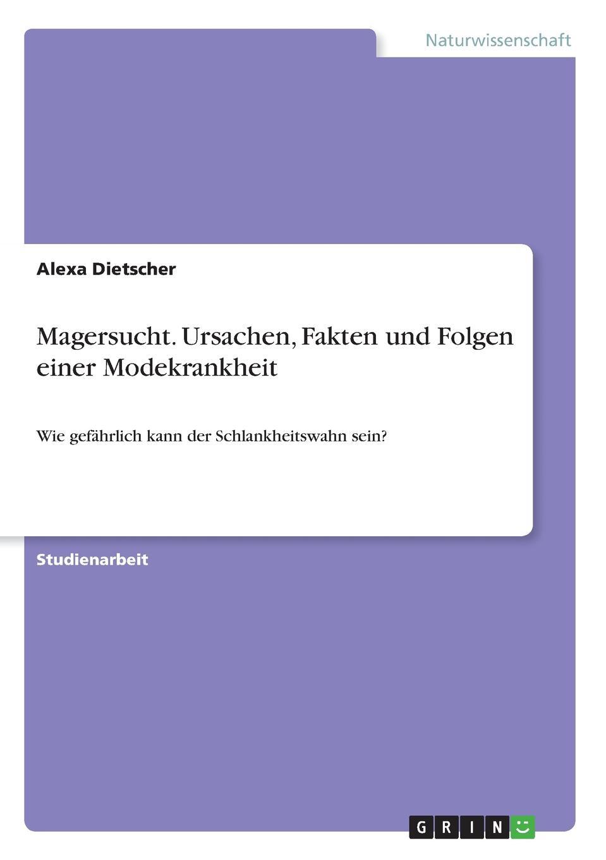 Alexa Dietscher Magersucht. Ursachen, Fakten und Folgen einer Modekrankheit mantar essen