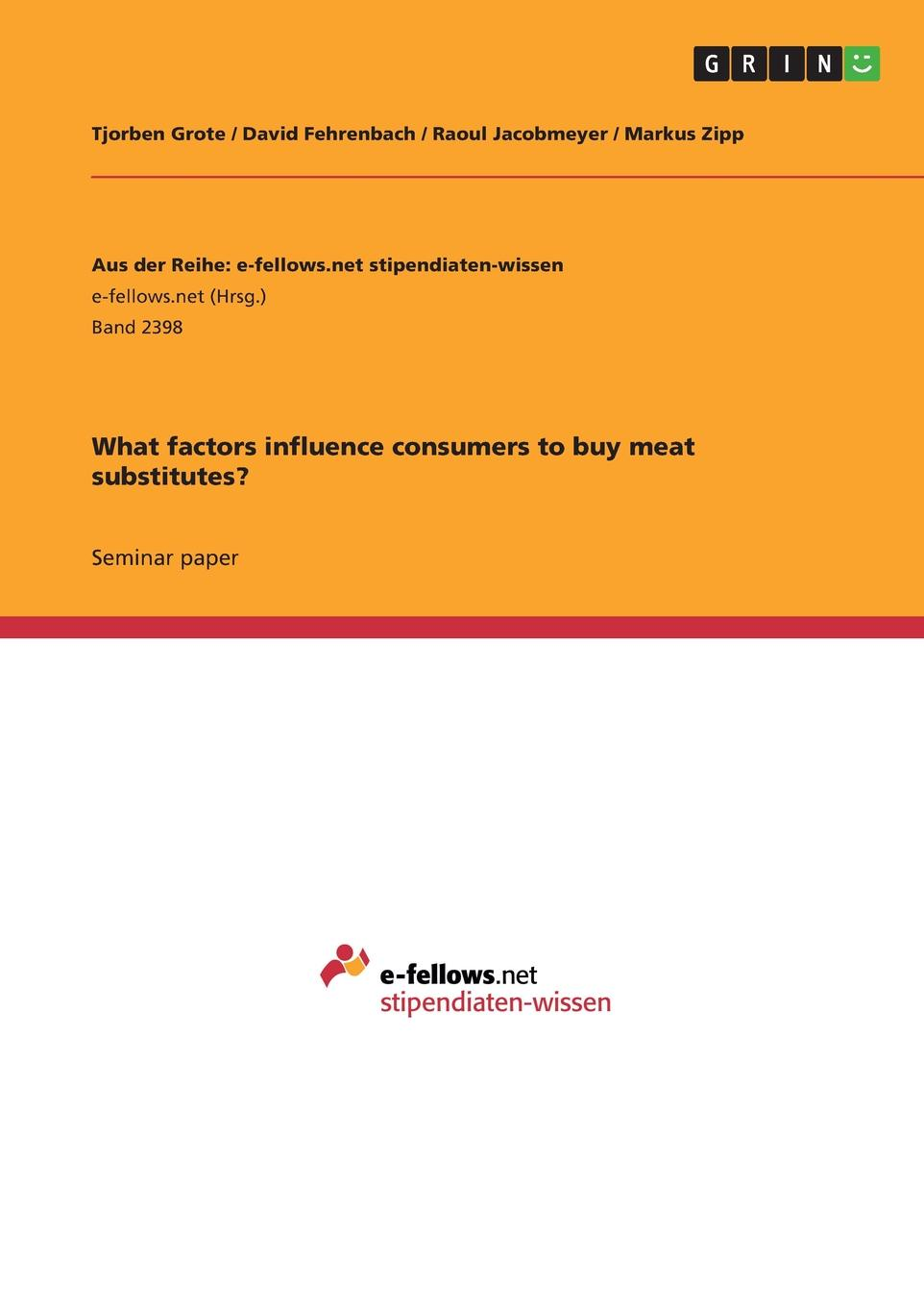 Tjorben Grote, David Fehrenbach, Raoul Jacobmeyer What factors influence consumers to buy meat substitutes. color as a method of influence on consumers