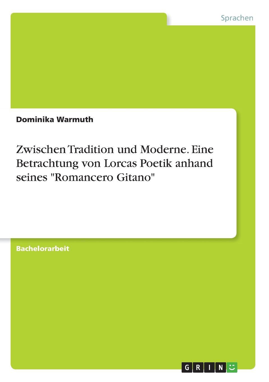 Dominika Warmuth Zwischen Tradition und Moderne. Eine Betrachtung von Lorcas Poetik anhand seines Romancero Gitano lorca f lorca romancero gitano