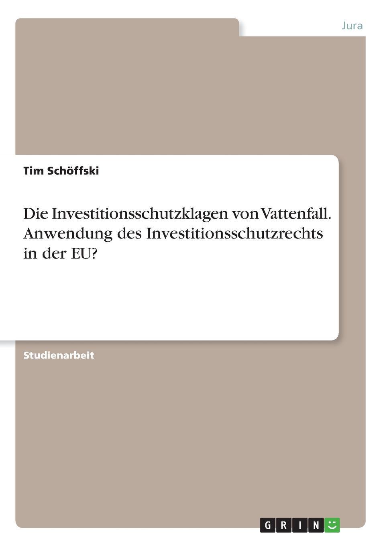 Tim Schöffski Die Investitionsschutzklagen von Vattenfall. Anwendung des Investitionsschutzrechts in der EU. steffi wilke russland der energiechartavertrag und die eu